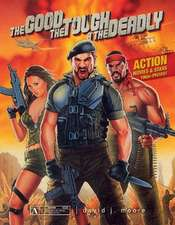 The Good, the Tough & the Deadly: Action Movies & Stars 1960sPresent