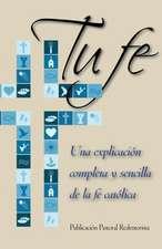 Tu Fe:  Una Explicacion Completa y Sencilla de La Fe Catolica