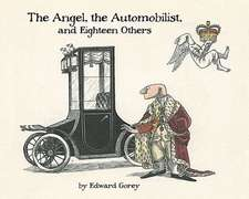 Gorey, E: The Angel the Automobilist and Eighteen Others