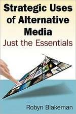 Strategic Uses of Alternative Media: Just the Essentials: Just the Essentials