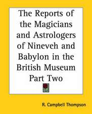The Reports of the Magicians and Astrologers of Ninevah and Babylon in the British Museum