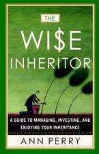 The Wise Inheritor:  A Guide to Managing, Investing and Enjoying Your Inheritance