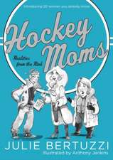 Hockey Moms:  Introducing 20 Women You Already Know