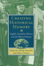 Creating Historical Memory:  English-Canadian Women and the Work of History
