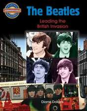 The Beatles:  Leading the British Invasion