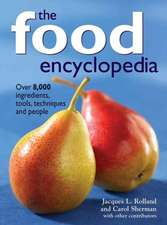 The Food Encyclopedia:  Over 8,000 Ingredients, Tools, Techniques and People