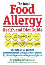 The Total Food Allergy Health and Diet Guide:  Includes 150 Recipes for Managing Food Allergies and Intolerances by Eliminating Common Allergens and Gl