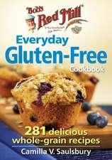 Bob's Red Mill Everyday Gluten-Free Cookbook:  281 Delicious Whole-Grain Recipes