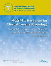 ACSM's Resources for Clinical Exercise Physiology: Musculoskeletal, Neuromuscular, Neoplastic, Immunologic and Hematologic Conditions
