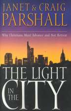 The Light in the City: Why Christians Must Advance and Not Retreat