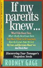 If My Parents Knew...:  Discovering Your Teenager's Unspoken Needs