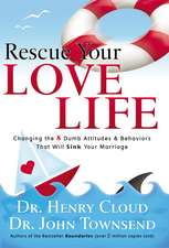 Rescue Your Love Life: Changing the 8 Dumb Attitudes and   Behaviors That Will Sink Your Marriage