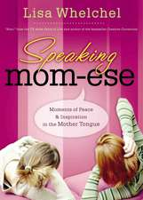 Speaking Mom-ese: Moments of Peace and   Inspiration in the Mother Tongue