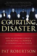 Courting Disaster: How the Supreme Court is Usurping the Power of Congress and the People