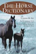 The Horse Dictionary:  English Language Terms Used in Equine Care, Feeding, Training, Treatment, Racing, and Show
