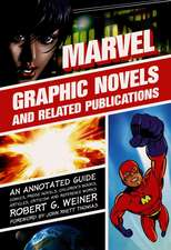 Marvel Graphic Novels and Related Publications:  An Annotated Guide to Comics, Prose Novels, Children's Books, Articles, Criticism and Reference Works,