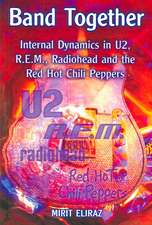 Band Together: Internal Dynamics in U2, R.e.m., Radiohead and the Red Hot Chili Peppers