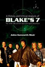 A History and Critical Analysis of Blake's 7:  The 1978-1981 British Television Space Adventure