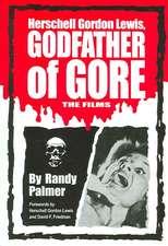Herschell Gordon Lewis, Godfather of Gore:  The Films