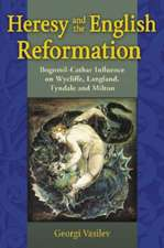 Heresy and the English Reformation: Bogomil-cathar Influence on Wycliffe, Langland, Tyndale and Milton
