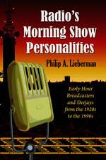 Radio's Morning Show Personalities: Early Hour Broadcasters and Deejays from the 1920s to the 1990s