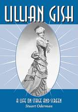 Lillian Gish: A Life on Stage and Screen