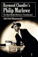 Raymond Chandler's Philip Marlowe:  The Hard-Boiled Detective Transformed
