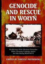 Genocide and Rescue in Wolyn:  Recollections of the Ukrainian Nationalist Ethnic Cleansing Campaign Against the Poles During World War II