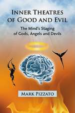 Inner Theatres of Good and Evil:  The Mind's Staging of Gods, Angels and Devils