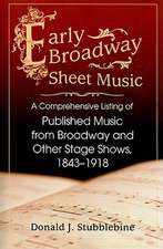 Early Broadway Sheet Music:  A Comprehensive Listing of Published Music from Broadway and Other Stage Shows, 1843-1918