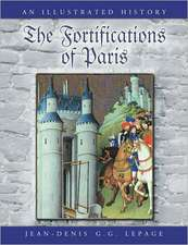 The Fortifications of Paris:  An Illustrated History