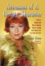 Actresses of a Certain Character:  Forty Familiar Hollywood Faces from the Thirties to the Fifties
