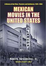 Mexican Movies in the United States:  A History of the Films, Theaters and Audiences, 1920-1960