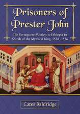 Prisoners of Prester John:  The Portuguese Mission to Ethiopia in Search of the Mythical King, 1520-1526