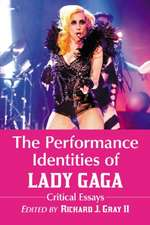 The Performance Identities of Lady Gaga:  Critical Essays