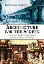 Architecture for the Screen:  A Critical Study of Set Design in Hollywood's Golden Age
