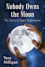 Nobody Owns the Moon:  The Ethics of Space Exploitation