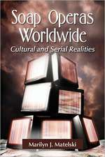 Soap Operas Worldwide:  Cultural and Serial Realities