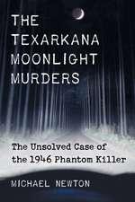 The Texarkana Moonlight Murders:  The Unsolved Case of the 1946 Phantom Killer