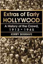 Extras of Early Hollywood:  A History of the Crowd, 1913-1945