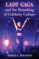 Lady Gaga and the Remaking of Celebrity Culture