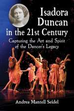Isadora Duncan in the 21st Century:  Capturing the Art and Spirit of the Dancer's Legacy