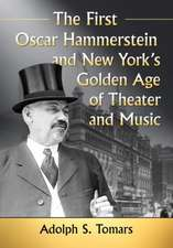 First Oscar Hammerstein and New York's Golden Age of Theater and Music