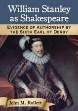 William Stanley as Shakespeare:  Evidence of Authorship by the Sixth Earl of Derby