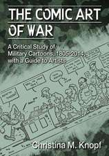 The Comic Art of War:  A Critical Study of Military Cartoons, 1805-2014, with a Guide to Artists