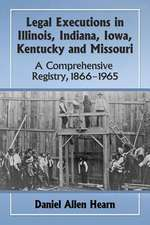 Legal Executions in Illinois, Indiana, Iowa, Kentucky and Missouri:  A Comprehensive Registry, 1866-1965