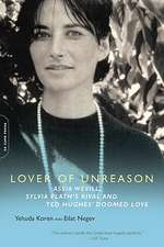 Lover of Unreason: Assia Wevill, Sylvia Plath's Rival and Ted Hughes' Doomed Love