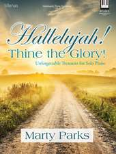 Hallelujah! Thine the Glory!: Unforgettable Treasures for Solo Piano