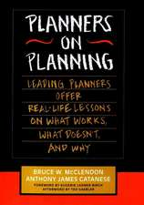 Planners on Planning: Leading Planners Offer Real–Life Lessons on What Works, What Doesn′t, and Why