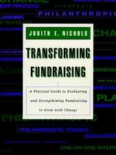 Transforming Fundraising: A Practical Guide to Evaluating and Strengthening Fundraising to Grow with Change